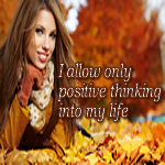 Positive Affirmation – I allow only positive thinking into my life