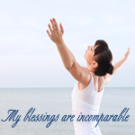 Positive Affirmation – My blessings are incomparable