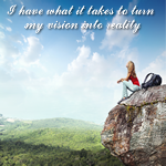 Positive Affirmation – I have what it takes to turn my vision into reality