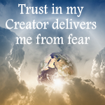 Positive Affirmation – Trust in my Creator delivers me from fear
