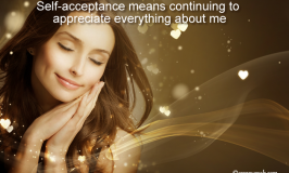 Positive Affirmation – Self-acceptance means continuing to appreciate everything about me