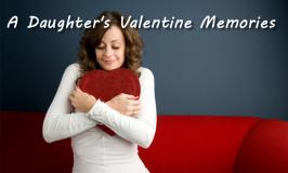 A Daughter's Valentine Memories by Ann Rusnak