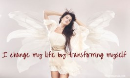 Positive Affirmation – I change my life by transforming myself