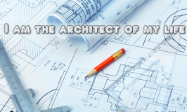 Positive Affirmation – I am the architect of my life