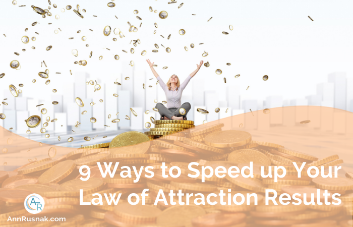 9 Ways to Speed up Your Law of Attraction Results
