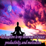 Positive Affirmation – Relaxation is my doorway to peace, productivity, and motivation