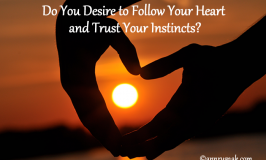 Do You Desire to Follow Your Heart and Trust Your Instincts?