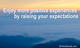 Enjoy More Positive  Experiences by Raising Your Expectations