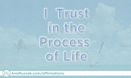 Positive Affirmation – I Trust in the Process of Life