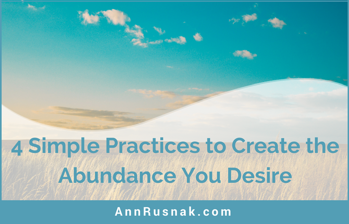 4 Simple Practices to Create the Abundance You Desire