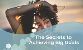 The Secrets to Achieving Big Goals