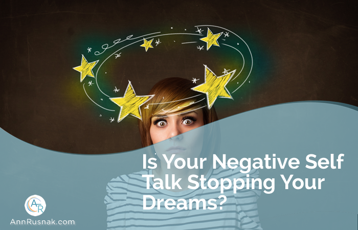 Is Your Negative Self Talk Stopping Your Dreams?