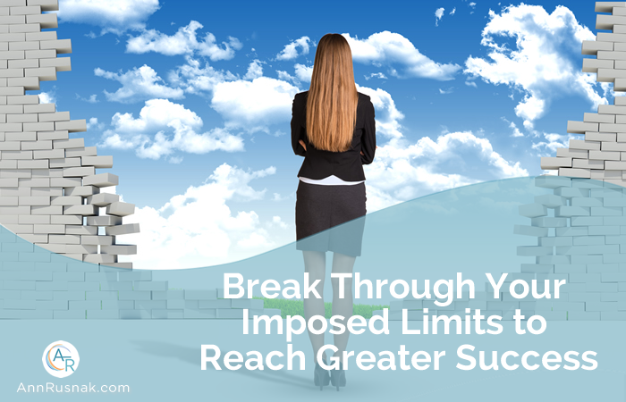Break Through Your Imposed Limits to Reach Greater Success