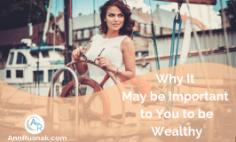 Why It May be Important to You to be Wealthy