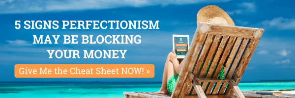 5 Signs Perfectionism may be blocking your money